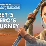 Star Wars Galaxy of Heroes: Rey's Hero's Journey